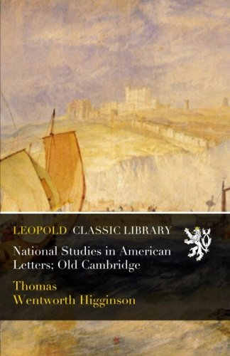 National Studies in American Letters; Old Cambridge por Thomas Wentworth Higginson