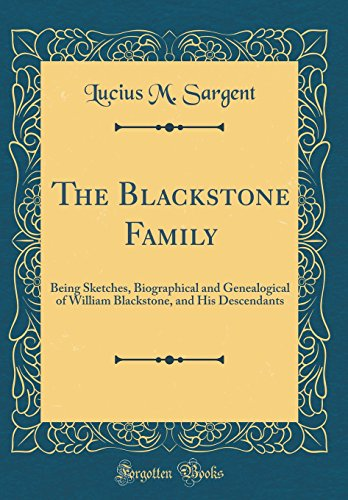 The Blackstone Family: Being Sketches, Biographical and Genealogical of William Blackstone, and His Descendants (Classic Reprint)