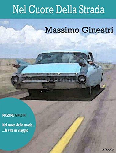 Nel cuore della strada: La vita in viaggio (Spaghetti Pulp Vol. 1) di [Ginestri, Massimo]