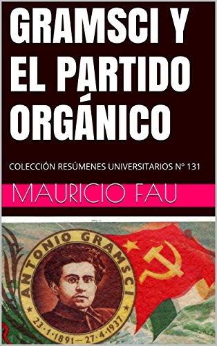 GRAMSCI Y EL PARTIDO ORGÁNICO: COLECCIÓN RESÚMENES UNIVERSITARIOS Nº 131