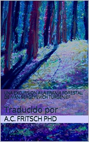 UNA EXCURSION A LA FRANJA FORESTAL, de IVÁN SERGÉYEVICH TURGÉNIEF: Traducido por por A.C. Fritsch PhD