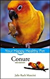 Conure: Your Happy Healthy Pet (Your Happy Healthy Pet Guides)