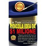 La Tua Ridicola Idea da 1 Milione di Dollari!: Il Mini-Corso Più Formativo del Mondo! (Incredibili vittorie) (Italian Edition)
