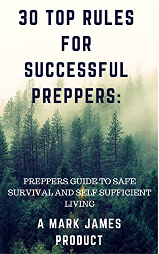 30 TOP RULES FOR SUCCESSFUL PREPPERS:PREPPERS GUIDE TO SAFE SURVIVAL AND SELF SUFFICIENT LIVING (English Edition)