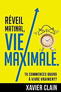 Réveil matinal, vie MAXIMALE.: tu commences QUAND à vivre VRAIMENT?