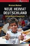Neue Heimat Deutschland: Zuwanderung als Erfolgsgeschichte