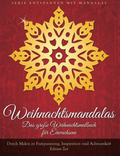 Weihnachtsmandalas. Das grosse Weihnachtsmalbuch fuer Erwachsene: Durch Malen zu Entspannung, Inspiration und Achtsamkeit (Entspannen mit Mandalas, Band 4)