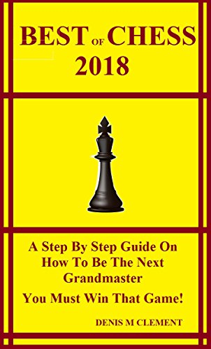 Best of Chess 2018: A Step By Step Guide On How To Be The Next Grandmaster You Must Win That Game! 516dmBrOYDL