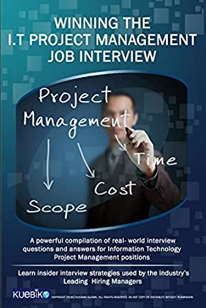WINNING THE IT PROJECT MANAGEMENT JOB INTERVIEW: A powerful compilation of  real world interview questions and answers for IT project management