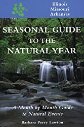 Seas. Gde.-IL,MO,AR: A Month-by-Month Guide to Natural Events (Seasonal Guide to the Natural Year) by Barbara Perry Lawton (1994-04-01)