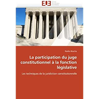 La participation du juge constitutionnel ?? la fonction l??gislative: Les techniques de la juridiction constitutionnelle by Nadia Akacha (2011-05-02)