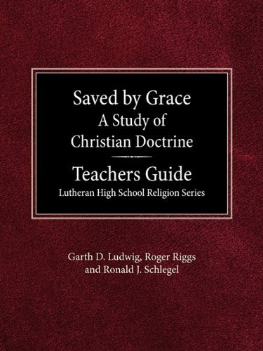 Saved by Grace a Study of Christian Doctrine Teacher's Guide Lutheran High School Religion Series by Garth D Ludwig (1988-01-01) PDF Books