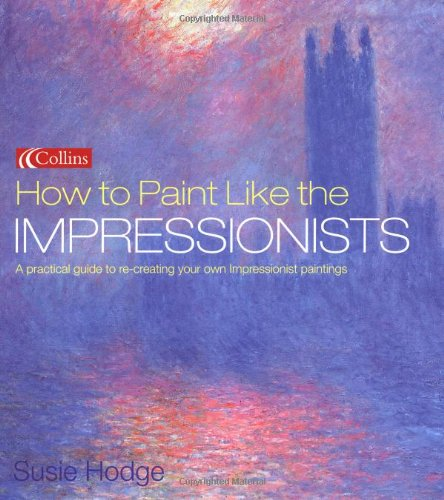 How to Paint Like the Impressionists por Susie Hodge