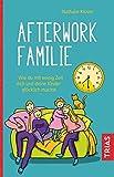Afterwork-Familie: Wie du mit wenig Zeit dich und deine Kinder glücklich machst