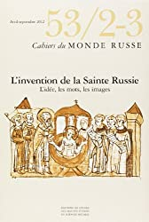 Cahiers du Monde russe, N° 53/2-3, Avril-septembre 2012 : L'invention de la Sainte Russie : l'idée, les mots, les images