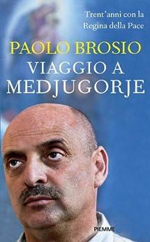 Viaggio a Medjugorje: 30 anni con la Regina della Pace (Incontri) (Italian Edition) von [Brosio, Paolo]
