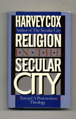 Religion in the Secular City: Toward a Postmodern Theology by Harvey Cox (1984-02-01)