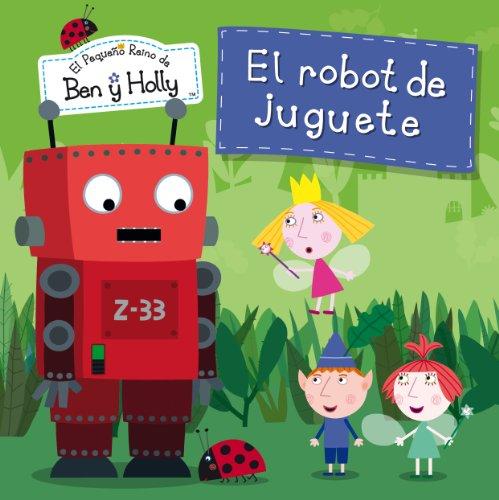 El robot de juguete (El pequeño reino de Ben y Holly. Primeras lecturas) por Autores varios