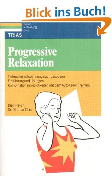 Progressive Relaxation. Tiefmuskelentspannung nach Jacobson: Einführung und Übungen, Kombinationsmöglichkeiten mit dem Autogenen Training