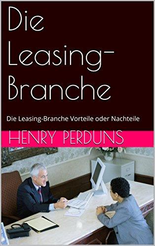 Die Leasing-Branche: Die Leasing-Branche Vorteile oder Nachteile