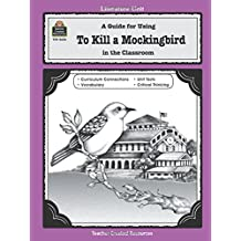 A Guide for Using To Kill a Mockingbird in the Classroom (Literature Unit (Teacher Created Materials)): A Guide for Using in the Classroom (Literature Unit (Teacher Created Materials))