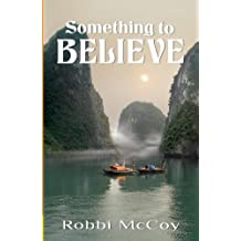 Something to Believe by Robbi Mccoy (2010-12-14)