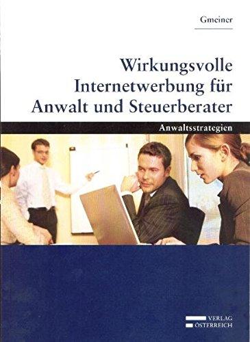 Wirkungsvolle Internetwerbung für Anwalt und Steuerberater: Anwaltsstrategien (Anwaltstrategien)