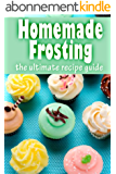 Homemade Frosting :The Ultimate Recipe Guide - Over 30 Delicious & Best Selling Recipes (English Edition)