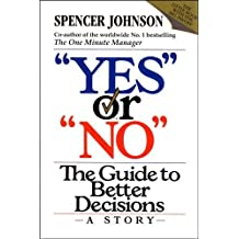 Yes or No: The guide to better decisions by Spencer Johnson (1993-06-28)
