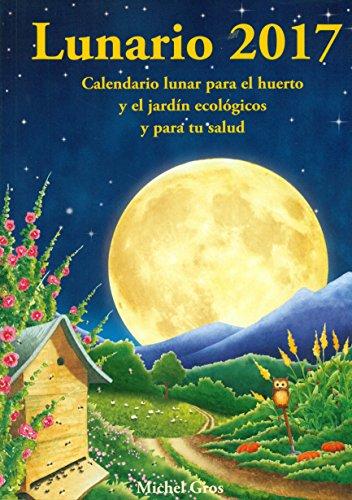 Lunario 2017: Calendario lunar para el huerto y el jardín ecológicos y para tu salud