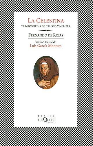 La Celestina: Tragicomedia de Calisto y Melibea. Versión teatral de Luis García Montero (FÁBULA) por Fernando de Rojas