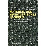 Material und künstlerisches Handeln: Positionen und Perspektiven in der Gegenwartskunst (Image)