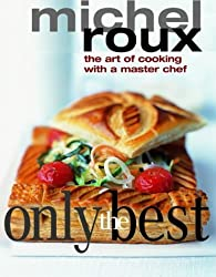 Only the Best: The Art of Cooking with a Master Chef by Michel Roux (2004-08-06)