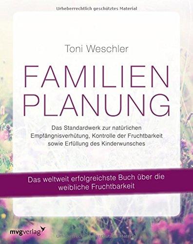 *Familienplanung: Das Standardwerk zur natürlichen Empfängnisverhütung, Kontrolle der Fruchtbarkeit sowie Erfüllung des Kinderwunsches*