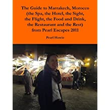 The Guide to Marrakech, Morocco (the Spa, the Hotel, the Sight, the Flight, the Food and Drink, the Restaurant and the Rest) from Pearl Escapes 2011
