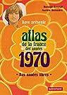 Atlas de la France des années 1970 : Nos années libres par Simmat