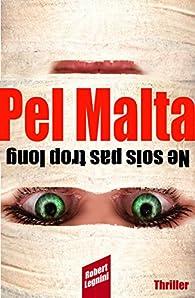 Pel Malta: Ne sois pas trop long par Robert Legnini