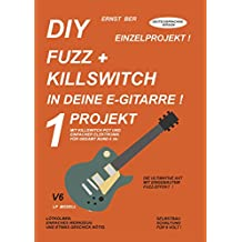 DIY FUZZ + KILLSWITCH IN DEINE E-GITARRE !: 1 PROJEKT. (German Edition)