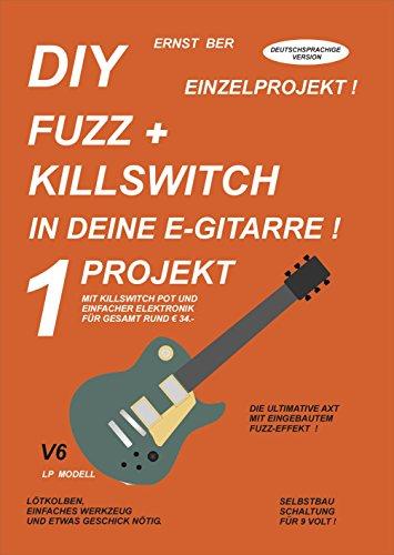 DIY FUZZ + KILLSWITCH IN DEINE E-GITARRE !: 1 PROJEKT.