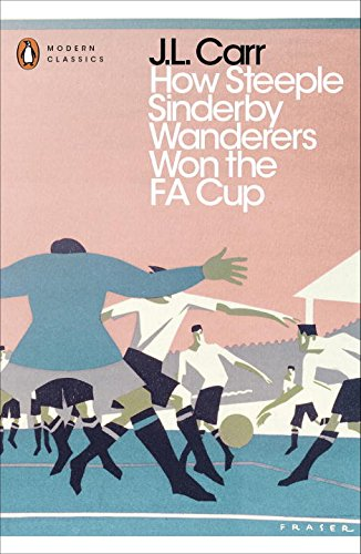 Modern Classics: How Steeple Sinderby Wanderers Won the FA Cup (Penguin Modern Classics)