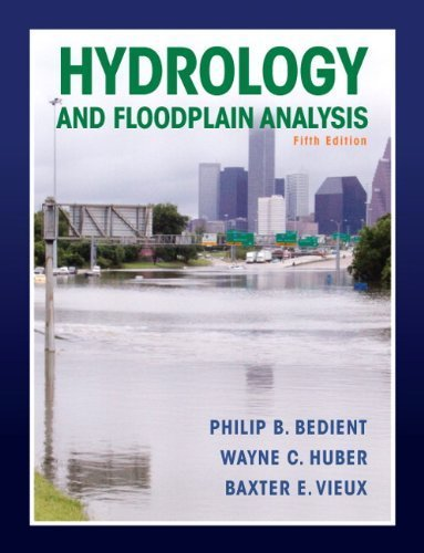 Hydrology and Floodplain Analysis (5th Edition) 5th edition by Bedient, Philip B., Huber, Wayne C., Vieux, Baxter E. (2012) Paperback