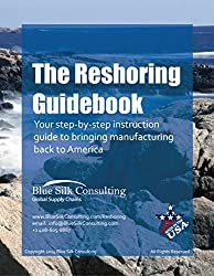 The Reshoring Guidebook: Your step-by-step instruction guide for bringing manufacturing back to America (English Edition)