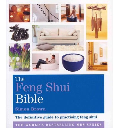 TheFeng Shui Bible The Definitive Guide to Improving Your Life by Brown, Simon ( Author ) ON Jul-06-2009, Paperback par Simon Brown