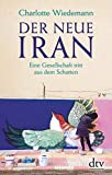 Der neue Iran: Eine Gesellschaft tritt aus dem Schatten - Charlotte Wiedemann