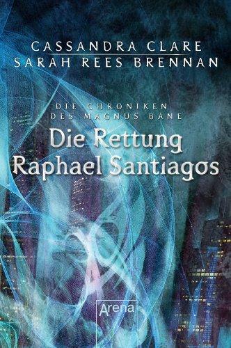 Buchseite und Rezensionen zu 'Die Rettung Raphael Santiagos: Die Chroniken des Magnus Bane (6)' von Cassandra Clare