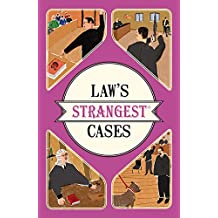 Law's Strangest Cases: Extraordinary but True Stories from over Five Centuries of Legal History