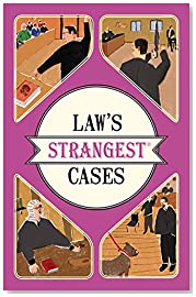 Law\'s Strangest Cases: Extraordinary but True Tales from Over Five Centuries of Legal History