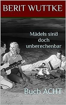 Buch ACHT - Mädels sind doch unberechenbar (German Edition) by [WUTTKE, BERIT]