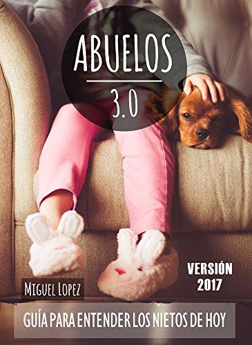 Abuelos 3.0: Guía para entender los nietos de hoy (Sentido Evolutivo nº 1) (Spanish Edition)
