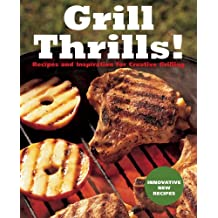 Grill Thrills!: Recipes and Inspiration for Creative Grilling by Bruce Weinstein (2007-04-01)